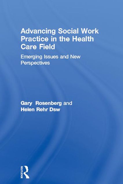 Picture of Advancing Social Work Practice in the Health Care Field: Emerging Issues and New Perspectives