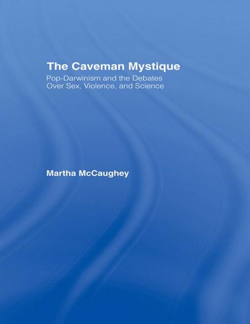 Picture of The Caveman Mystique: Pop-Darwinism and the Debates Over Sex, Violence, and Science