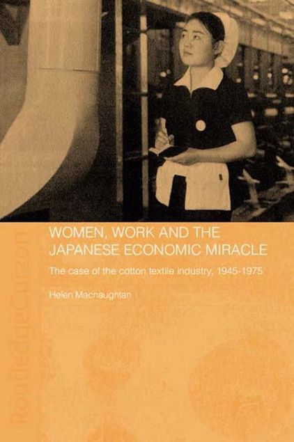 Picture of Women, Work and the Japanese Economic Miracle: The Case of the Cotton Textile Industry, 1945-1975