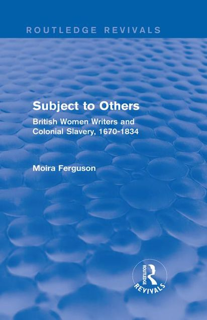 Picture of Subject to Others (Routledge Revivals): British Women Writers and Colonial Slavery, 1670-1834