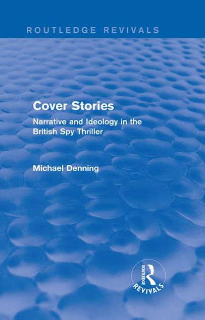 Picture of Cover Stories (Routledge Revivals): Narrative and Ideology in the British Spy Thriller