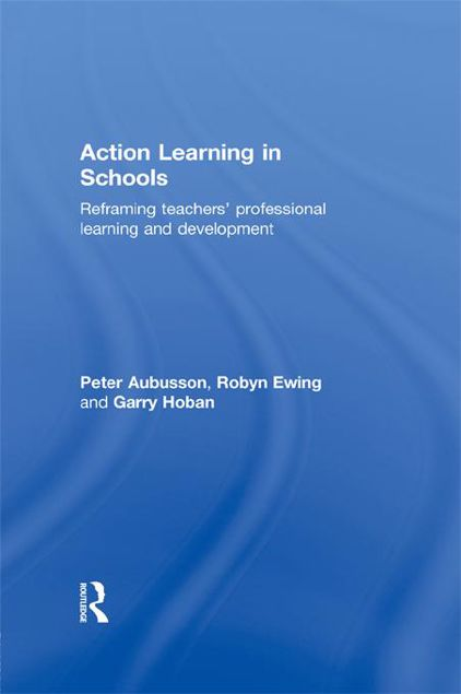 Picture of Action Learning in Schools: Reframing Teachers' Professional Learning and Development
