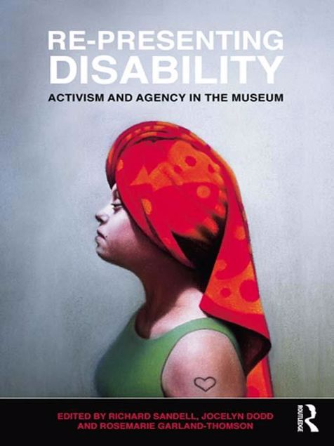 Picture of Re-Presenting Disability: Activism and Agency in the Museum
