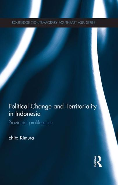 Picture of Political Change and Territoriality in Indonesia: Provincial Proliferation