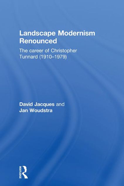 Picture of Landscape Modernism Renounced: The Career of Christopher Tunnard (1910-1979)