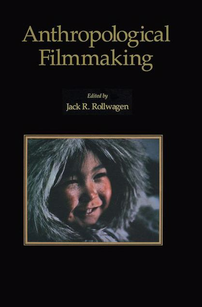 Picture of Anthropological Filmmaking: Anthropological Perspectives on the Production of Film and Video for General Public Audiences