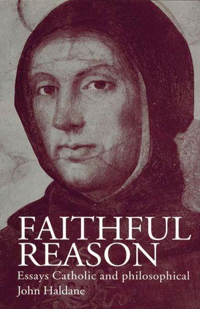 Picture of Faithful Reason: Essays Catholic and Philosophical