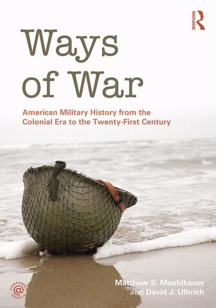 Picture of Ways of War: American Military History from the Colonial Era to the Twenty-First Century