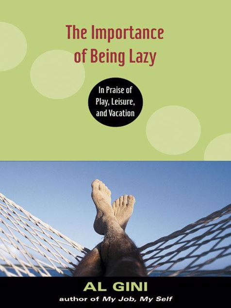 Picture of Importance of Being Lazy: In Praise of Play, Leisure, and Vacation