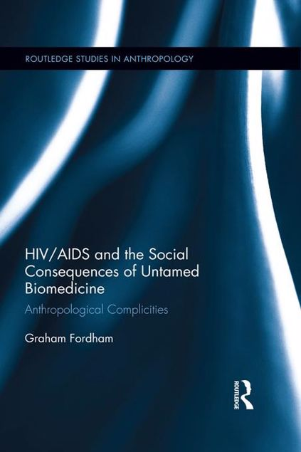 Picture of HIV/AIDS and the Social Consequences of Untamed Biomedicine: Anthropological Complicities