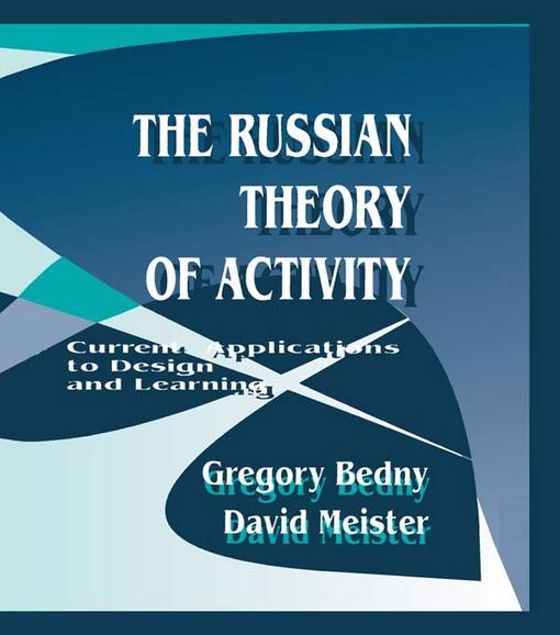 Picture of The Russian Theory of Activity: Current Applications To Design and Learning
