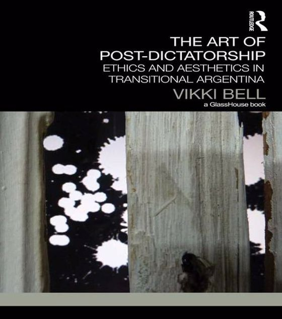 Picture of The Art of Post-Dictatorship: Ethics and Aesthetics in Transitional Argentina
