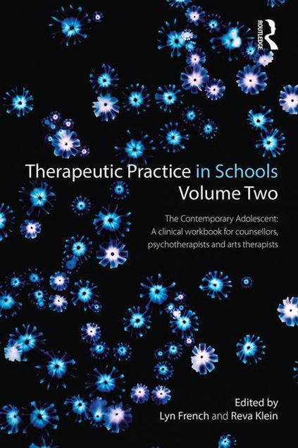 Picture of Therapeutic Practice in Schools Volume Two: The Contemporary Adolescent:A Clinical Workbook for counsellors, psychotherapists and arts therapists