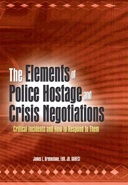 Picture of The Elements of Police Hostage and Crisis Negotiations: Critical Incidents and How to Respond to Them