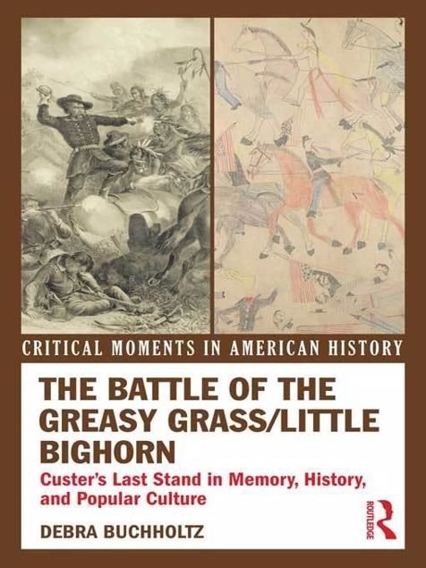 Picture of The Battle of the Greasy Grass/Little Bighorn: Custer's Last Stand in Memory, History, and Popular Culture