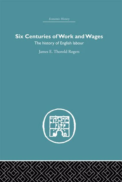 Picture of Six Centuries of Work and Wages: The History of English Labour