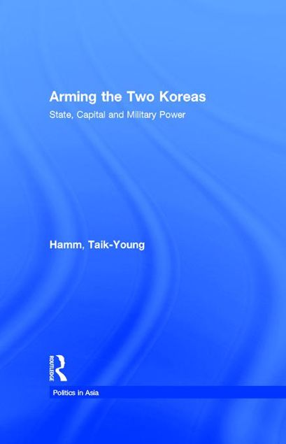 Picture of Arming the Two Koreas: State, Capital and Military Power