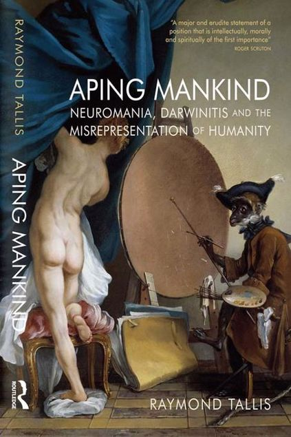 Picture of Aping Mankind: Neuromania, Darwinitis and the Misrepresentation of Humanity
