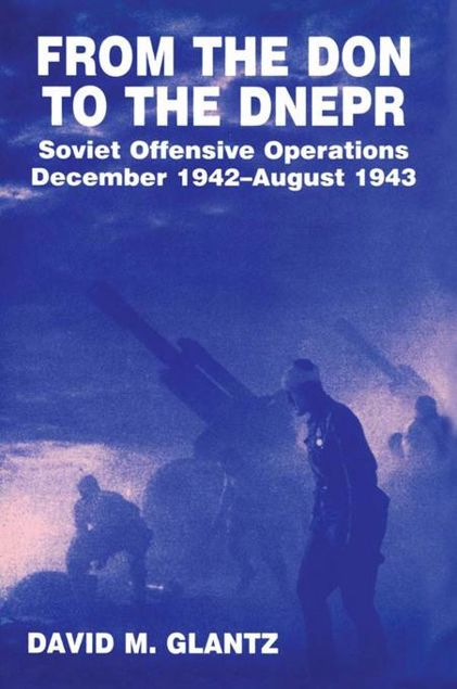 Picture of From the Don to the Dnepr: Soviet Offensive Operations, December 1942 - August 1943