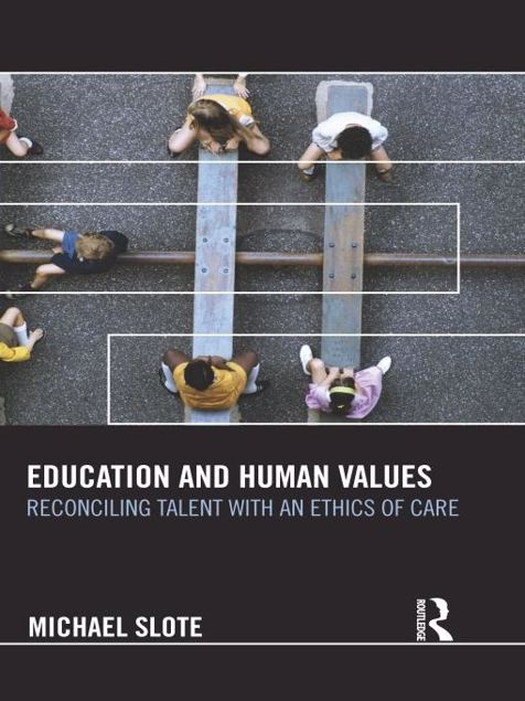 Picture of Education and Human Values: Reconciling Talent with an Ethics of Care