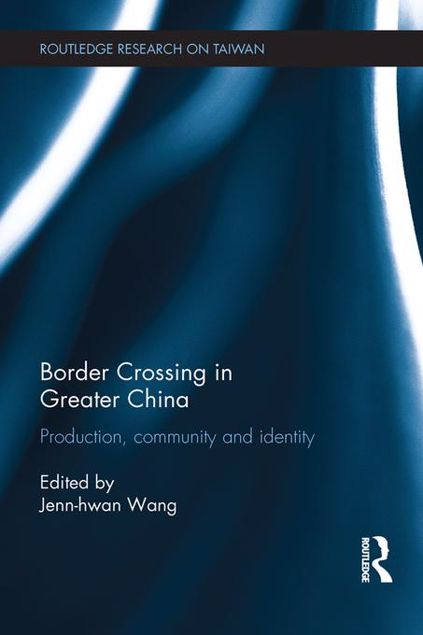 Picture of Border Crossing in Greater China: Production, Community and Identity