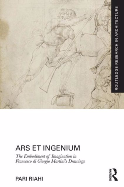 Picture of Ars et Ingenium: The Embodiment of Imagination in Francesco di Giorgio Martini's Drawings