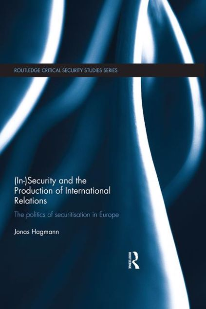 Picture of (In)Security and the Production of International Relations: The Politics of Securitisation in Europe