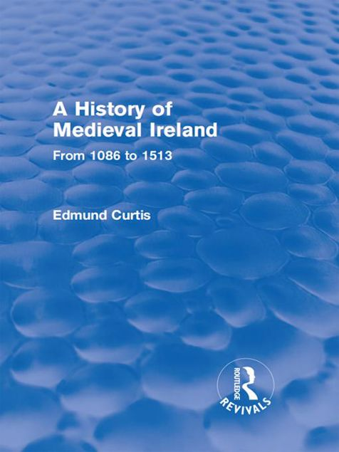 Picture of A History of Medieval Ireland (Routledge Revivals): From 1086 to 1513