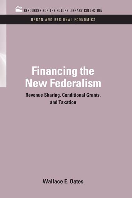 Picture of Financing the New Federalism: Revenue Sharing, Conditional Grants, and Taxation