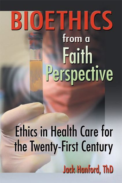 Picture of Bioethics from a Faith Perspective: Ethics in Health Care for the Twenty-First Century
