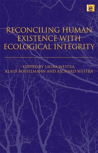 Picture of Reconciling Human Existence with Ecological Integrity: Science, Ethics, Economics and Law