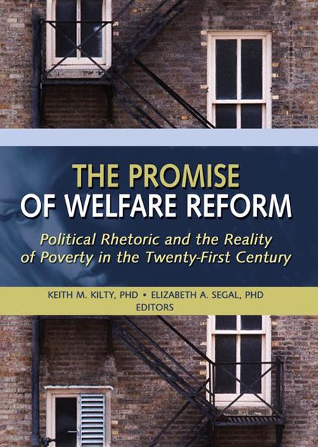 Picture of The Promise of Welfare Reform: Political Rhetoric and the Reality of Poverty in the Twenty-First Century