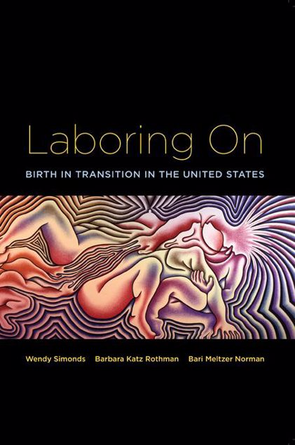 Picture of Laboring On: Birth in Transition in the United States
