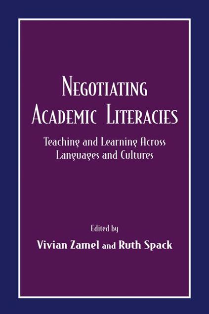 Picture of Negotiating Academic Literacies: Teaching and Learning Across Languages and Cultures