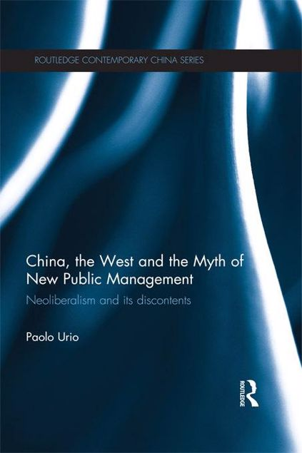 Picture of China, the West and the Myth of New Public Management: Neoliberalism and Its Discontents