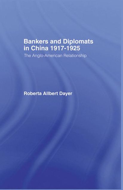 Picture of Bankers and Diplomats in China 1917-1925: The Anglo-American Experience