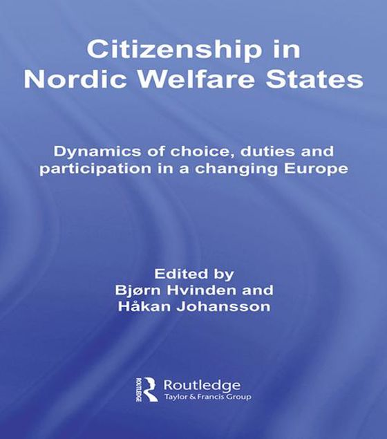 Picture of Citizenship in Nordic Welfare States: Dynamics of Choice, Duties and Participation In a Changing Europe