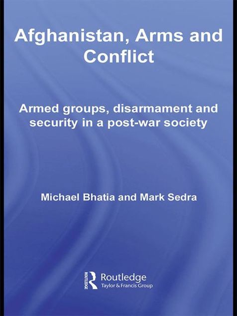 Picture of Afghanistan, Arms and Conflict: Armed Groups, Disarmament and Security in a Post-War Society
