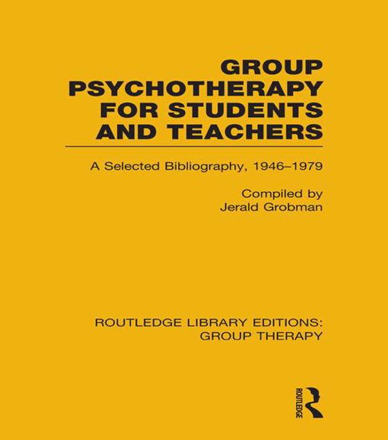 Picture of Group Psychotherapy for Students and Teachers (Rle: Group Therapy): Selected Bibliography, 1946-1979