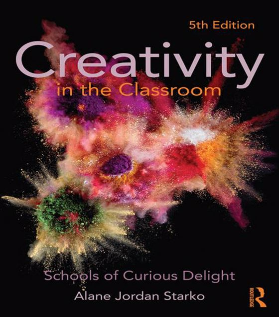 Picture of Creativity in the Classroom: Schools of Curious Delight