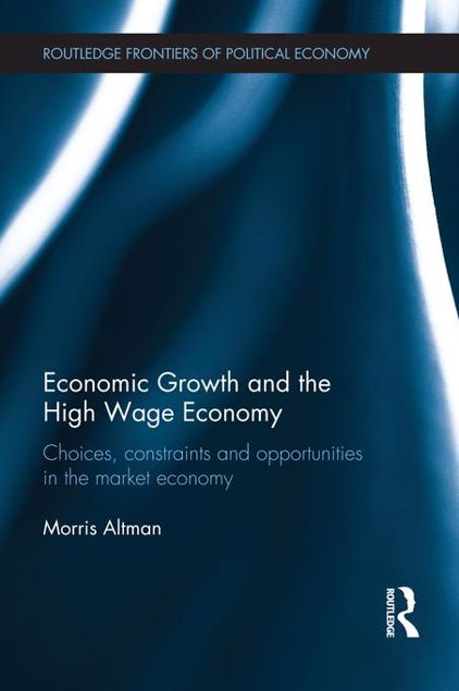 Picture of Economic Growth and the High Wage Economy: Choices, Constraints and Opportunities in the Market Economy: Choices, Constraints and Opportunities in the