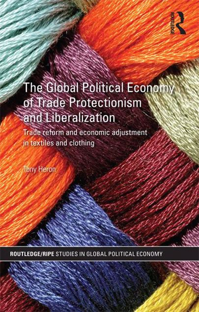Picture of The Global Political Economy of Trade Protectionism and Liberalisation: Trade Reform and Economic Adjustment in Textiles and Clothing