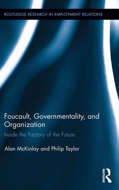 Picture of Foucault, Governmentality, and Organization: Inside the Factory of the Future