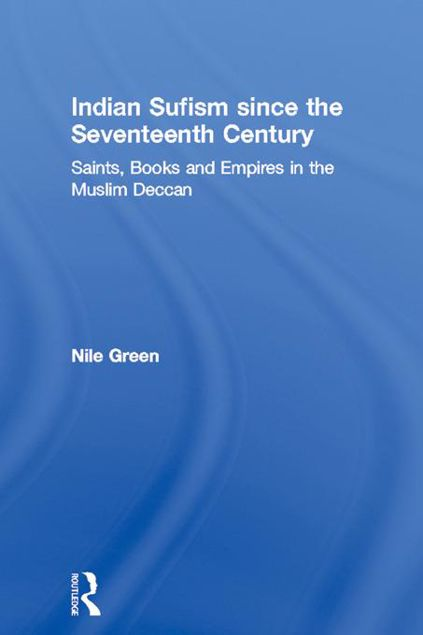 Picture of Indian Sufism since the Seventeenth Century: Saints, Books and Empires in the Muslim Deccan