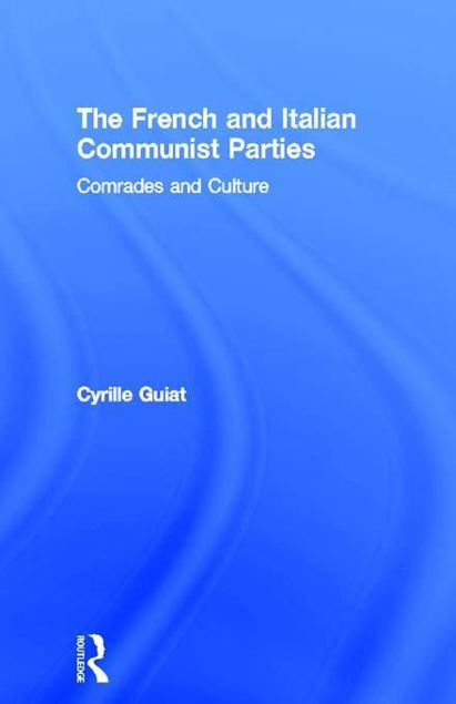Picture of French and Italian Communist Parties: Comrades and Culture