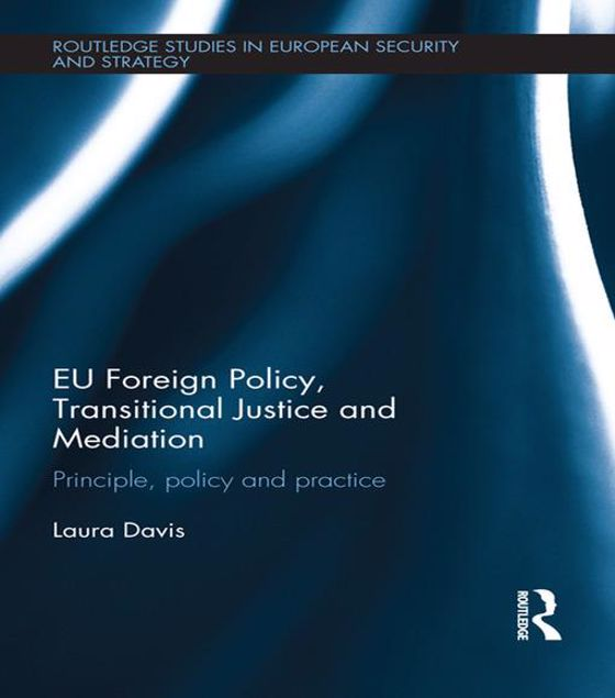 Picture of EU Foreign Policy, Transitional Justice and Mediation: Principle, Policy and Practice