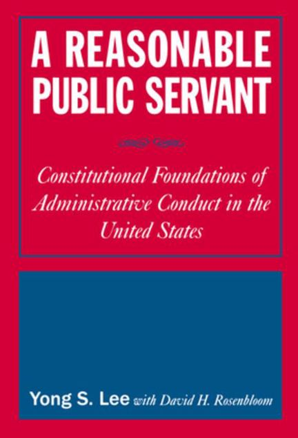 Picture of A Reasonable Public Servant: Constitutional Foundations of Administrative Conduct in the United States: Constitutional Foundations of Administrative C