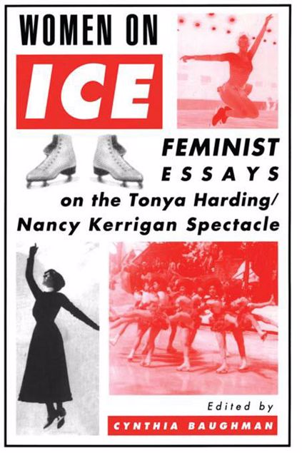 Picture of Women On Ice: Feminist Responses to the Tonya Harding/Nancy Kerrigan Spectacle