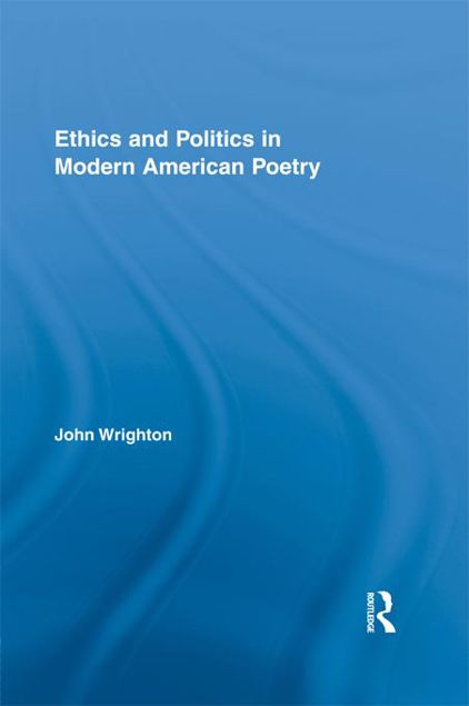 Picture of Ethics and Politics in Modern American Poetry