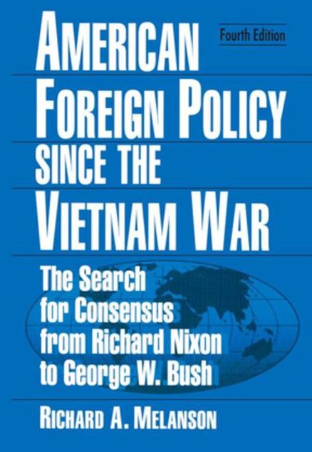 Picture of American Foreign Policy Since the Vietnam War: The Search for Consensus from Nixon to Clinton